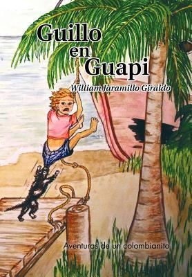 Guillo En Guapi: Aventuras de Un Colombianito William Jaramillo Giraldo
