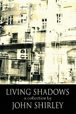 Living Shadows: Stories: New and Preowned  by  John Shirley