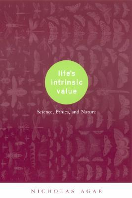 Lifes Intrinsic Value: Science, Ethics, and Nature Nicholas Agar