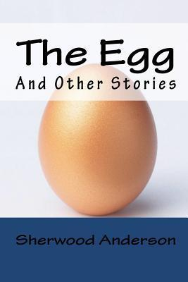 The Egg, And Other Stories Sherwood Anderson