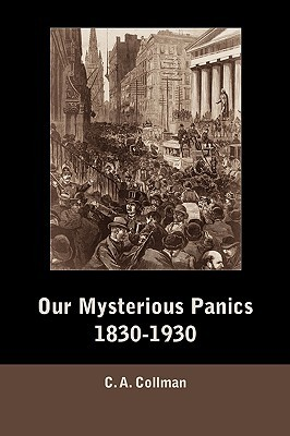 Our Mysterious Panics, 1830-1930 Charles Albert Collman