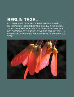 Berlin-Tegel: Flughafen Berlin-Tegel, Scharfenberg, Borsig, Reiherwerder, Gro Er Malchsee, Bahnhof Berlin-Tegel, Tegeler See  by  Source Wikipedia