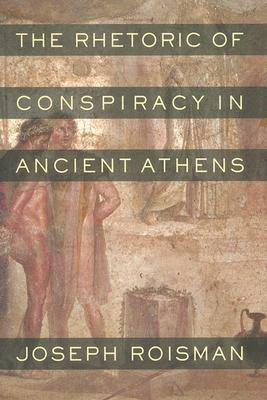 The Rhetoric of Conspiracy in Ancient Athens  by  Joseph Roisman