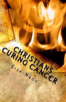 Christians Curing Cancer  by  Lisa Nagg