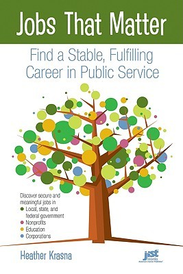 Jobs That Matter: Find a Stable, Fulfilling Career in Public Service Heather Krasna