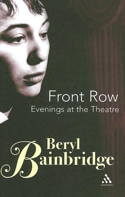 Front Row: Evenings at The Theatre  by  Beryl Bainbridge