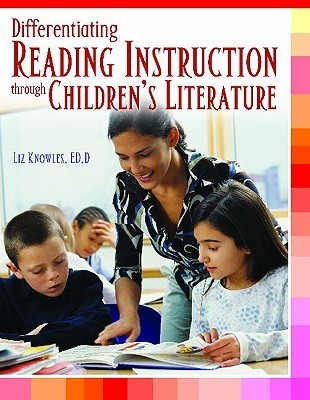 Differentiating Reading Instruction Through Childrens Literature  by  Liz Knowles