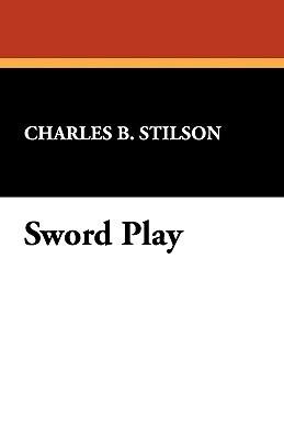 Sword Play Charles B. Stilson