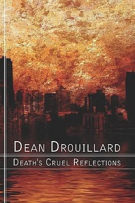Deaths Cruel Reflections Dean Drouillard