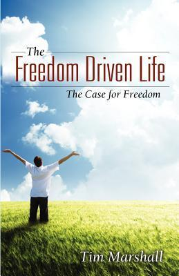 The Freedom Driven Life: The Case for Freedom Tim Marshall