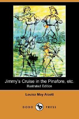 Jimmys Cruise in the Pinafore, Etc. (Illustrated Edition)  by  Louisa May Alcott