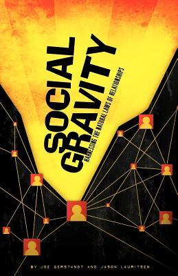 Social Gravity: Harnessing the Natural Laws of Relationships Jason Lauritsen