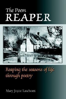 The Poem Reaper: Reaping the Seasons of Life Through Poetry Mary J. Lawhorn