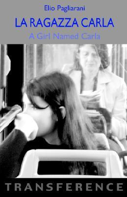 La Ragazza Carla / A Girl Named Carla  by  Elio Pagliarani