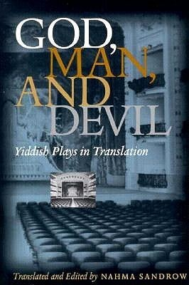 God, Man and Devil: Yiddish Plays in Translation  by  Nahma Sandrow