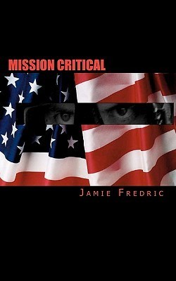 Mission Critical (Grant Stevens, #1)  by  Jamie Fredric