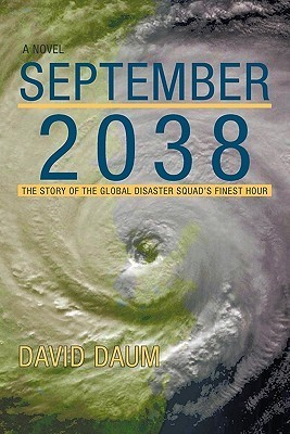 September 2038: The Story of the Global Disaster Squads Finest Hour  by  David Daum