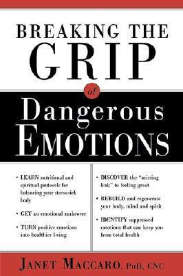 Breaking The Grip Of Dangerous Emotions: Dont Break Down - Break Through! Janet C. Maccaro