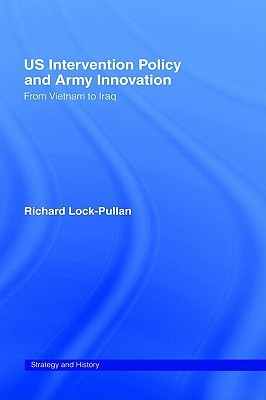 Us Intervention Policy and Army Innovation: From Vietnam to Iraq  by  R. Lock-Pullan