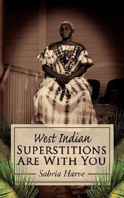Superstitions Are with You: West Indian  by  Sabria Harve