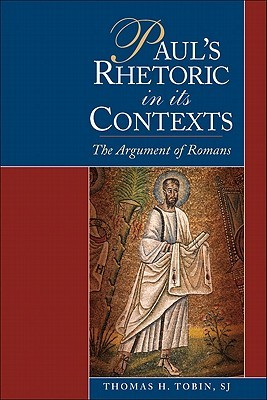 Pauls Rhetoric in Its Contexts: The Argument of Romans  by  Thomas H. Tobin