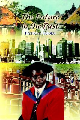 The Future in the Past  by  Franklyn Kaloko