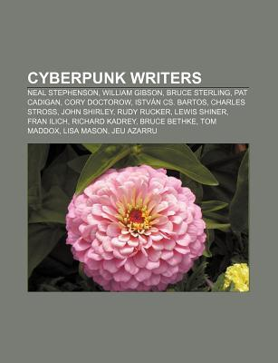 Cyberpunk Writers: Neal Stephenson, William Gibson, Bruce Sterling, Pat Cadigan, Cory Doctorow, John Shirley, Rudy Rucker, Charles Stross Books LLC