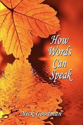 How Words Can Speak Nick Goodman