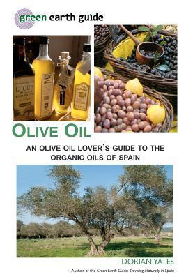 Olive Oil: An Olive Oil Lovers Guide to the Organic Oils of Spain  by  Dorian Yates