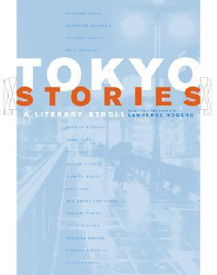 Tokyo Stories: A Literary Stroll  by  Lawrence Rogers