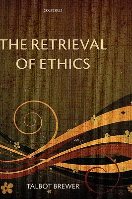 The Retrieval of Ethics Talbot Brewer