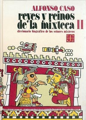 Reyes Y Reinos De La Mixteca, Ii. Diccionario Biográfico De Los Señores Mixtecos (Antropologia)  by  Alfonso Caso