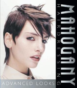 Mahogany Hairdressing: Advanced Looks  by  Mahogany Designs