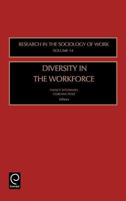 Diversity in the Work Force, Volume 14 (Research in the Sociology of Work) Nancy DiTomaso