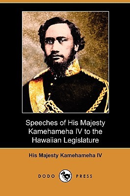 Speeches of His Majesty Kamehameha IV to the Hawaiian Legislature  by  His Majesty Kamehameha IV