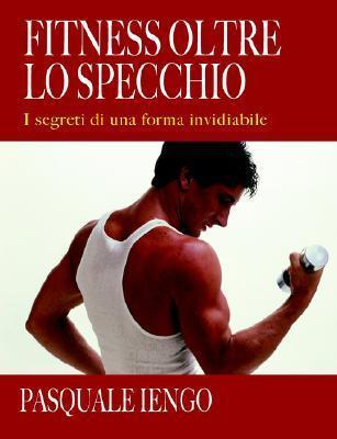 Fitness Oltre Lo Specchio Pasquale Iengo
