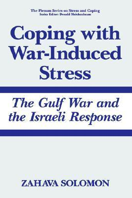 Coping with War-Induced Stress: The Gulf War and the Israeli Response  by  Zahava Solomon