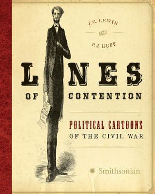 Lines of Contention: Political Cartoons of the Civil War J.G. Lewin