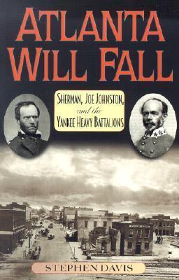 Atlanta Will Fall: Sherman, Joe Johnston, and the Yankee Heavy Battalions  by  Stephen   Davis