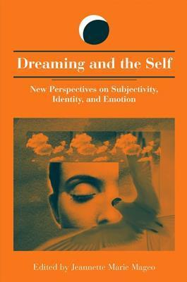 Dreaming and the Self: New Perspectives on Subjectivity, Identity, and Emotion Jeannette Marie Mageo