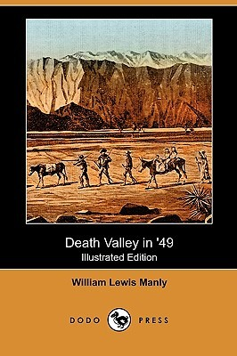 Death Valley in 49 (Illustrated Edition) William Lewis Manly