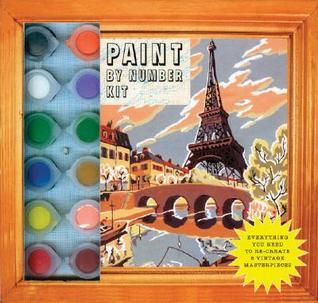 Paint By Number Kit: Everything You Need to Re-Create 8 Vintage Masterpieces  by  Princeton Architectural Press