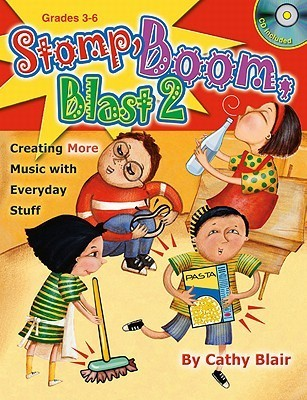 Stomp, Boom, Blast 2: Creating More Music with Everyday Stuff Cathy Blair