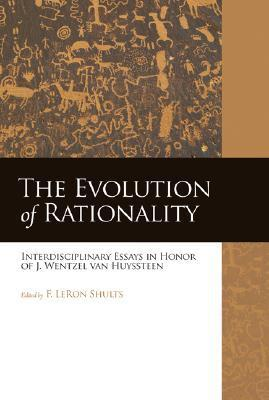 The Evolution of Rationality: Interdisciplinary Essays in Honor of J. Wentzel van Huyssteen F. LeRon Shults