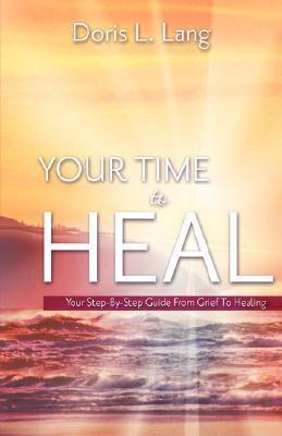 Your Time to Heal  by  Doris, L. Lang
