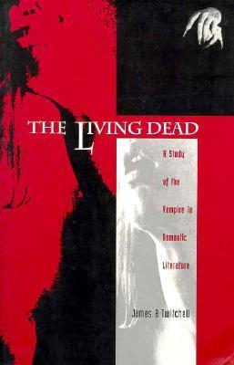 The Living Dead: A Study of the Vampire in Romantic Literature  by  James B. Twitchell
