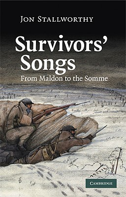 Survivors Songs: From Maldon to the Somme Jon Stallworthy