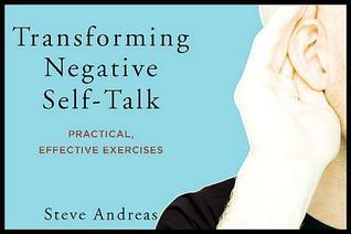 Transforming Negative Self-Talk: Practical, Effective Exercises  by  Steve Andreas