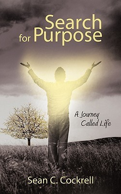 Search for Purpose: A Journey Called Life  by  Sean C. Cockrell