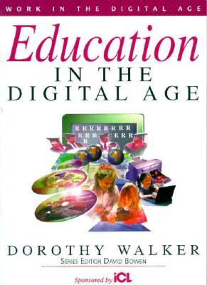 Education in the Digital Age  by  Dorothy Walker